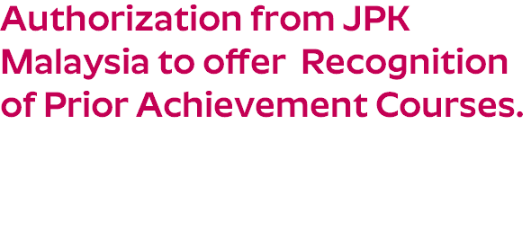Authorization from JPK Malaysia to offer Recognition of Prior Achievement Courses.